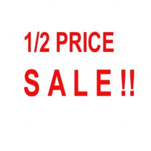 1/2 PRICE SALE!!